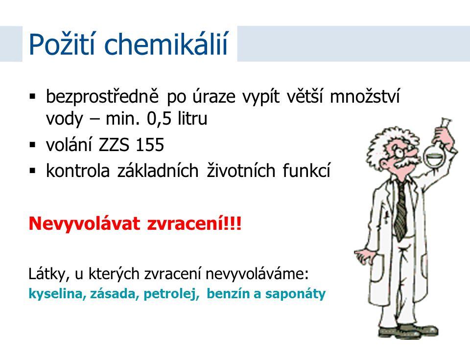 Požití chemikálií bezprostředně po úraze vypít větší množství vody – min. 0,5 litru. volání ZZS 155.