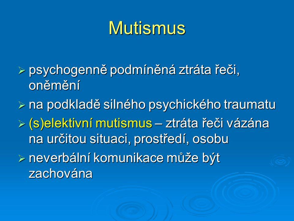 Mutismus psychogenně podmíněná ztráta řeči, oněmění