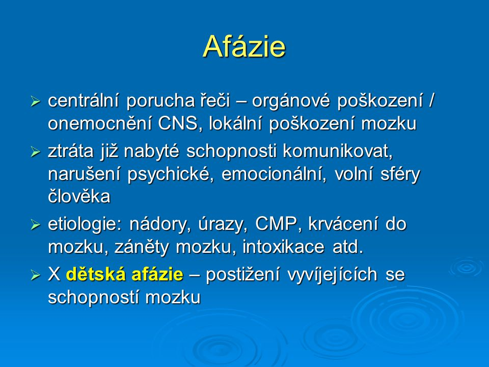 Afázie centrální porucha řeči – orgánové poškození / onemocnění CNS, lokální poškození mozku.