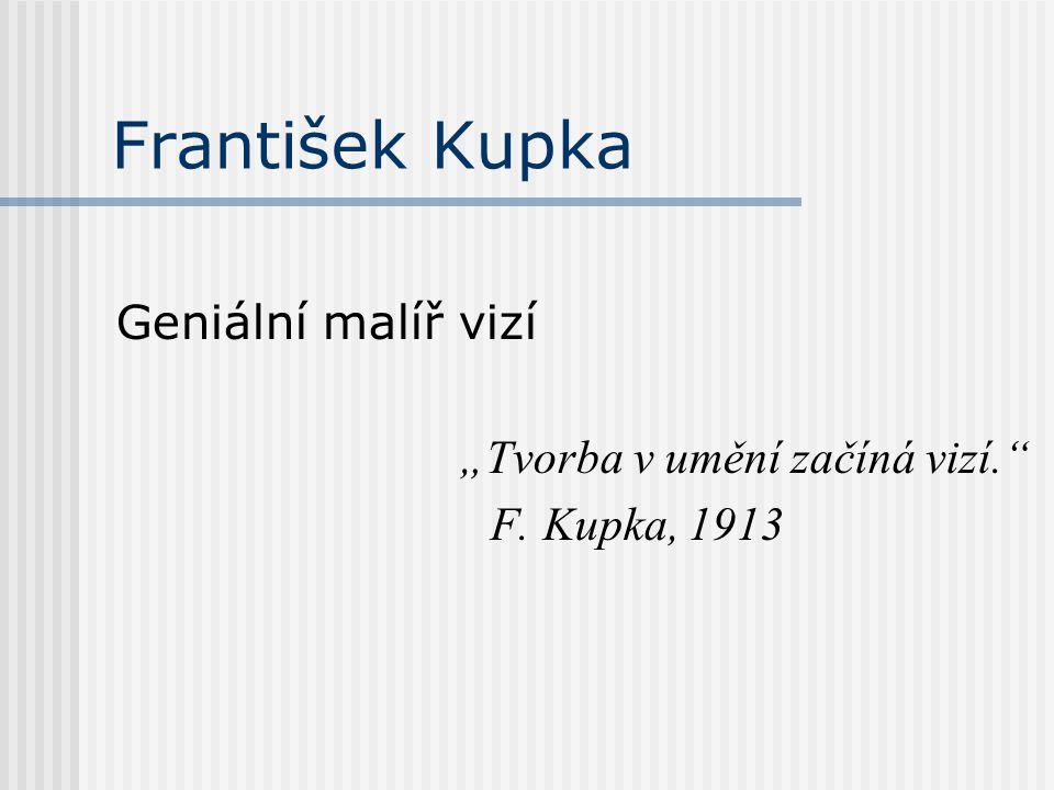 """František Kupka Geniální malíř vizí """"Tvorba v umění začíná vizí."""