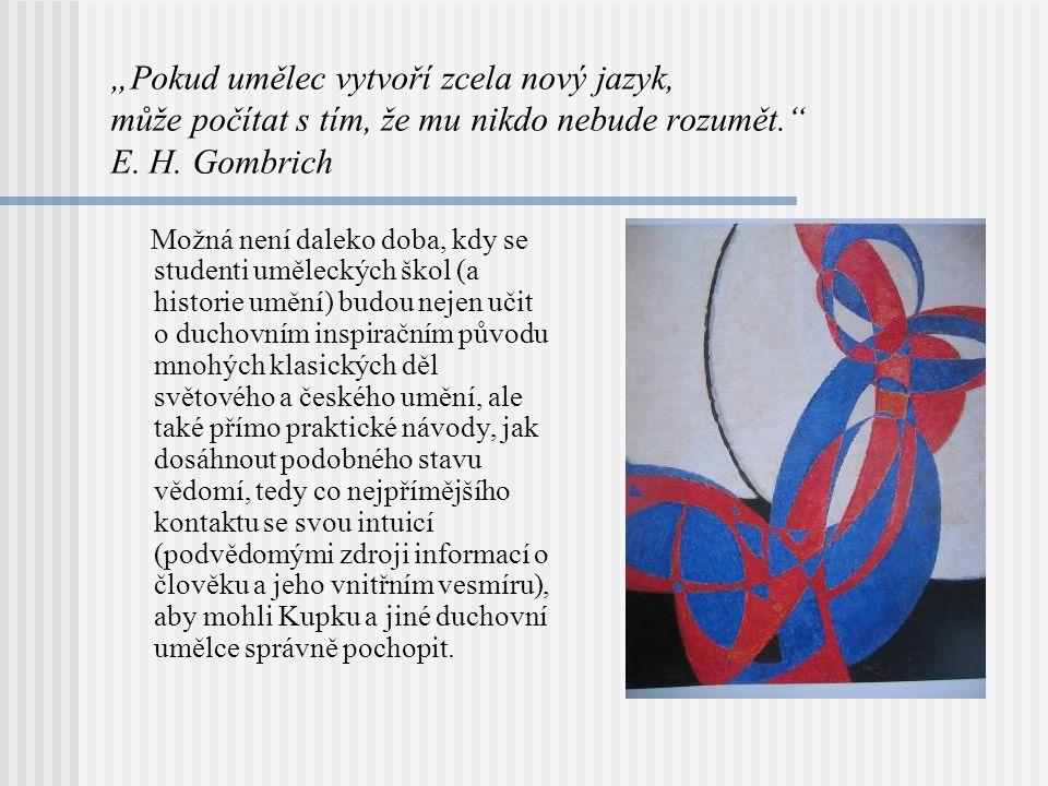 """""""Pokud umělec vytvoří zcela nový jazyk, může počítat s tím, že mu nikdo nebude rozumět. E. H. Gombrich"""