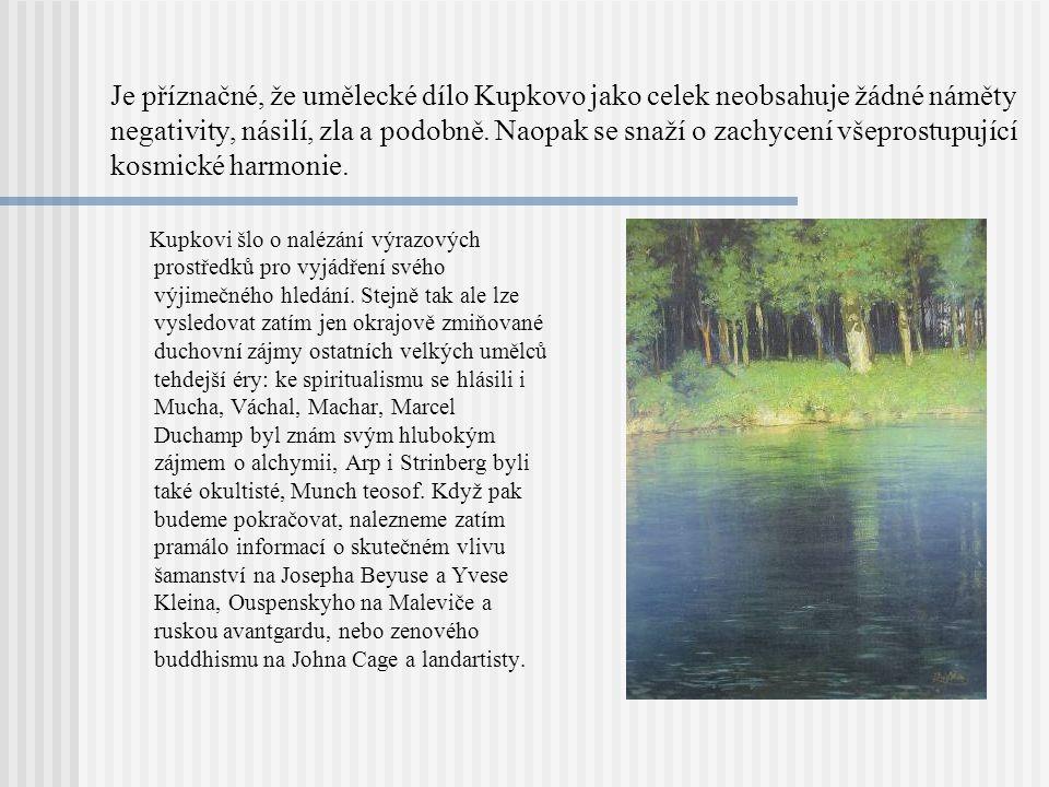 Je příznačné, že umělecké dílo Kupkovo jako celek neobsahuje žádné náměty negativity, násilí, zla a podobně. Naopak se snaží o zachycení všeprostupující kosmické harmonie.