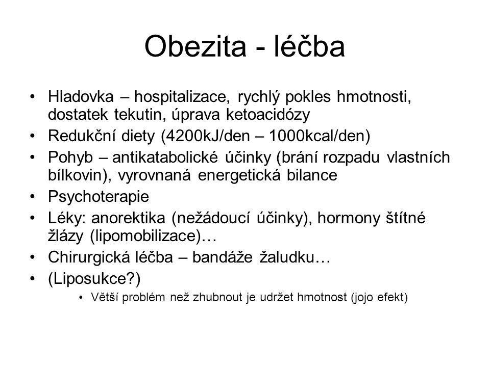 Obezita - léčba Hladovka – hospitalizace, rychlý pokles hmotnosti, dostatek tekutin, úprava ketoacidózy.