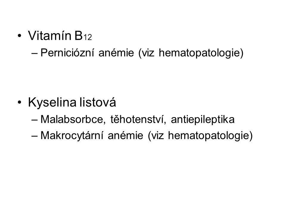 Vitamín B12 Kyselina listová Perniciózní anémie (viz hematopatologie)