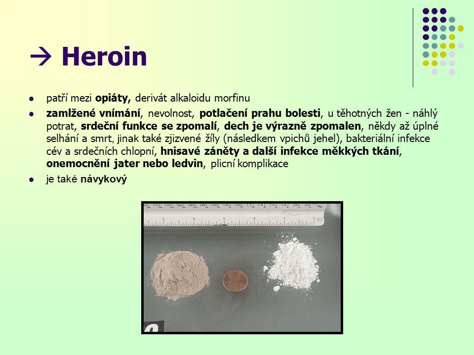  Heroin patří mezi opiáty, derivát alkaloidu morfinu