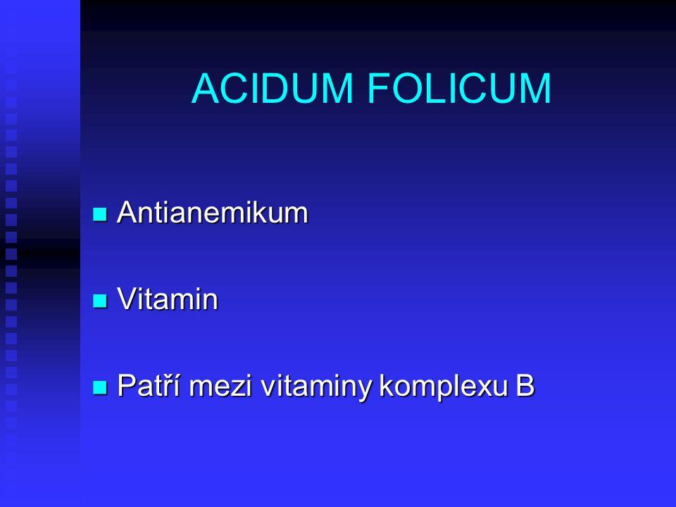 ACIDUM FOLICUM Antianemikum Vitamin Patří mezi vitaminy komplexu B