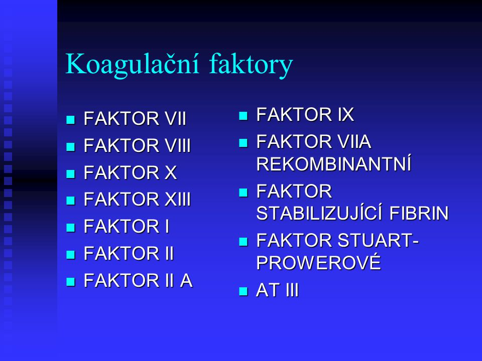 Koagulační faktory FAKTOR IX FAKTOR VII FAKTOR VIIA REKOMBINANTNÍ