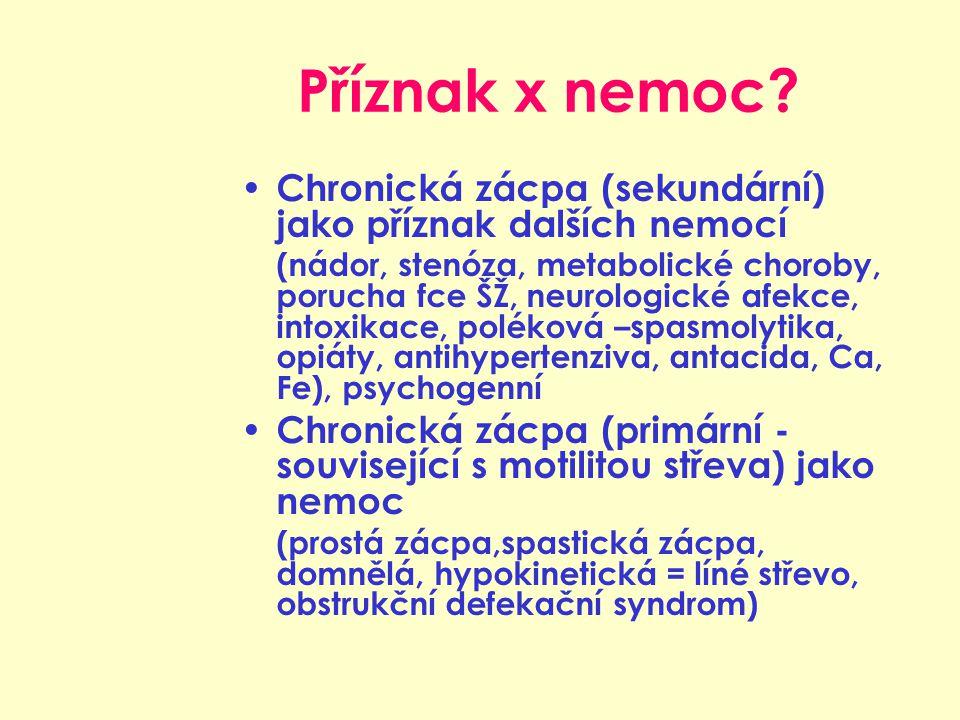 Příznak x nemoc Chronická zácpa (sekundární) jako příznak dalších nemocí.
