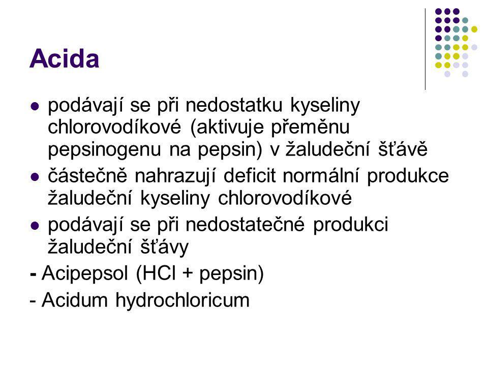 Acida podávají se při nedostatku kyseliny chlorovodíkové (aktivuje přeměnu pepsinogenu na pepsin) v žaludeční šťávě.