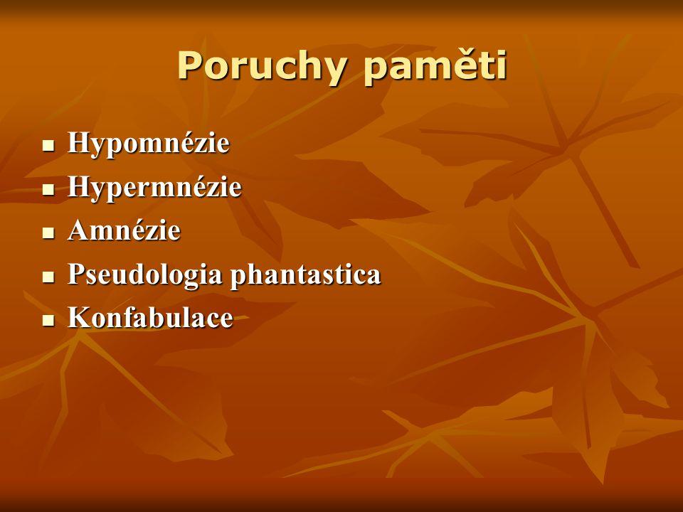 Poruchy paměti Hypomnézie Hypermnézie Amnézie Pseudologia phantastica