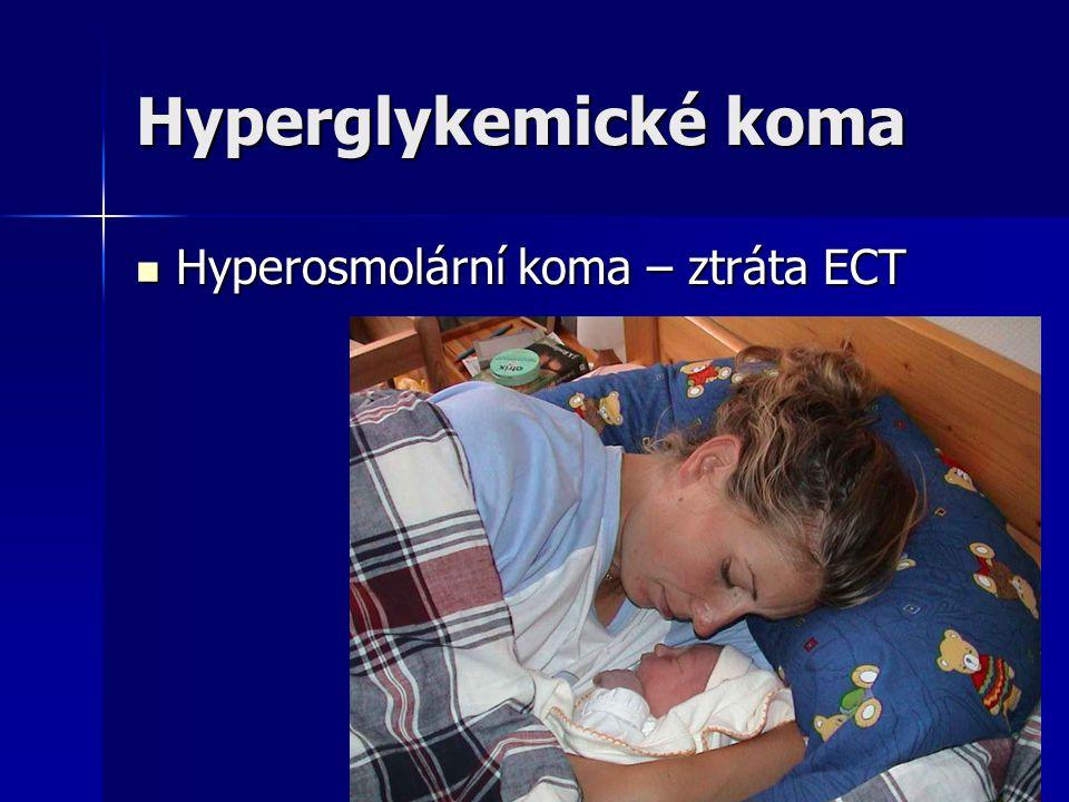 Hyperglykemické koma Hyperosmolární koma – ztráta ECT