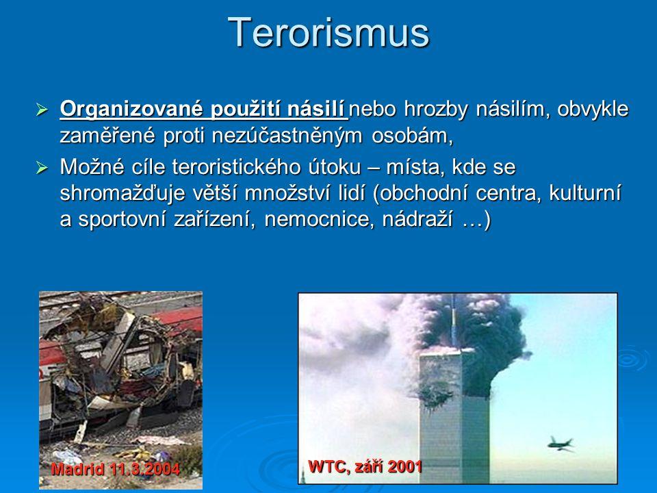 Terorismus Organizované použití násilí nebo hrozby násilím, obvykle zaměřené proti nezúčastněným osobám,