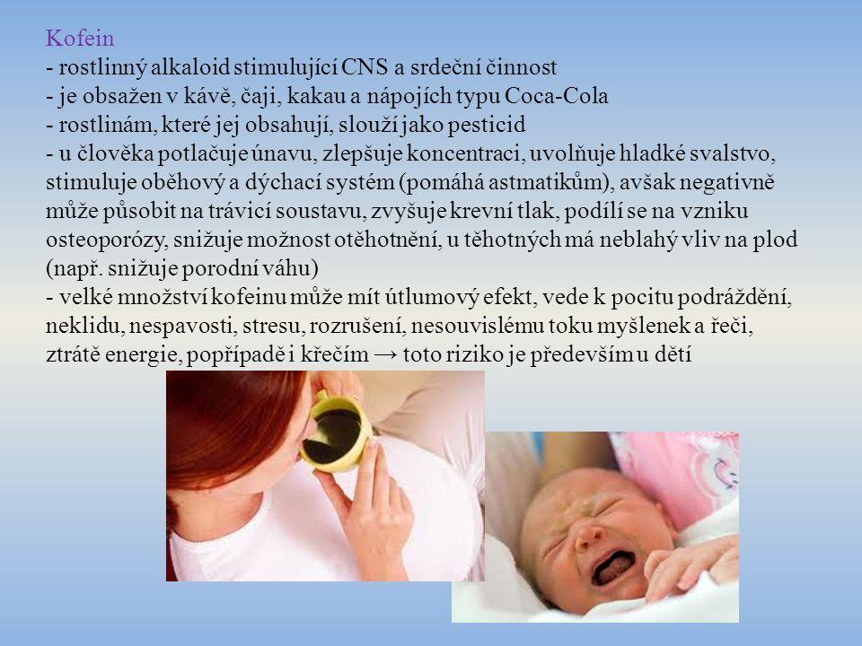 Kofein - rostlinný alkaloid stimulující CNS a srdeční činnost. - je obsažen v kávě, čaji, kakau a nápojích typu Coca-Cola.