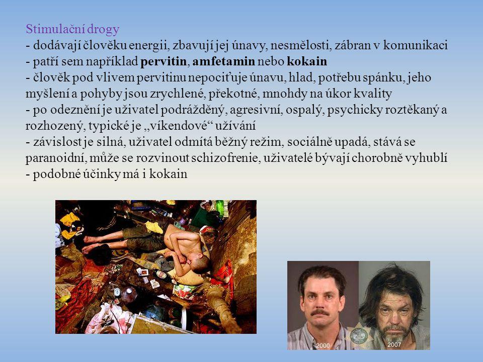 Stimulační drogy - dodávají člověku energii, zbavují jej únavy, nesmělosti, zábran v komunikaci.
