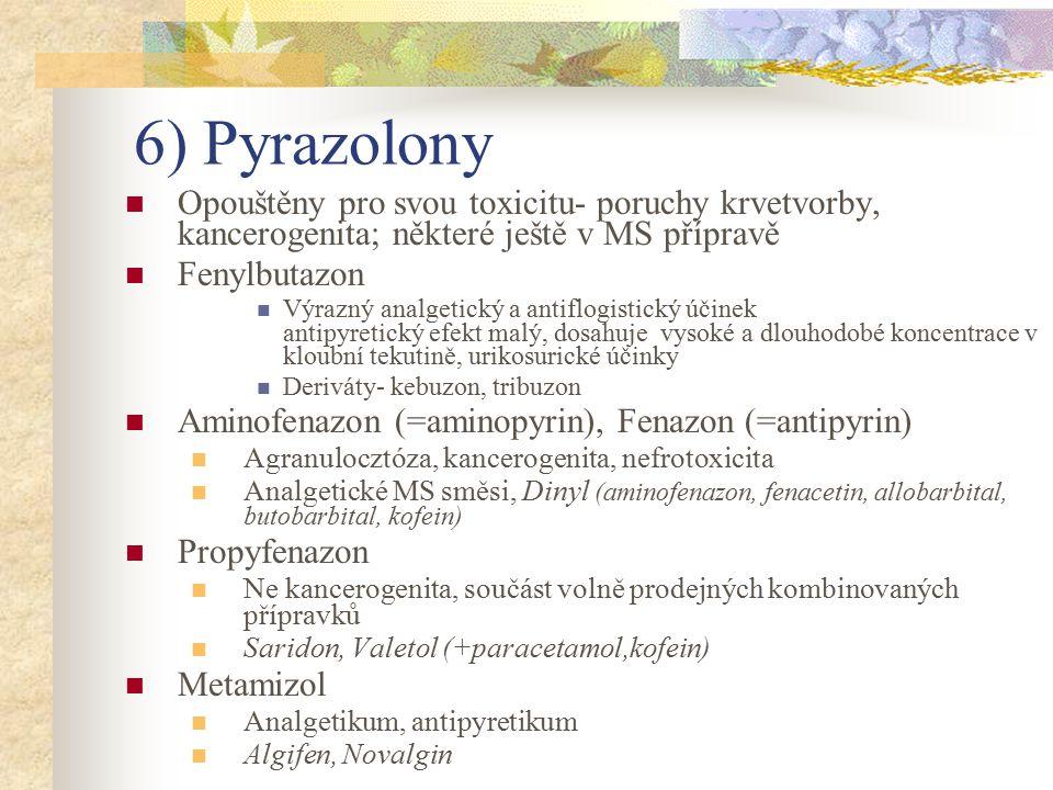 6) Pyrazolony Opouštěny pro svou toxicitu- poruchy krvetvorby, kancerogenita; některé ještě v MS přípravě.