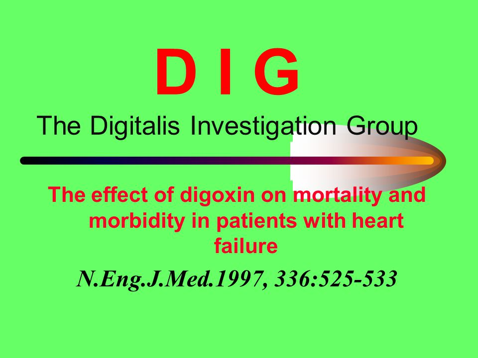 D I G The Digitalis Investigation Group