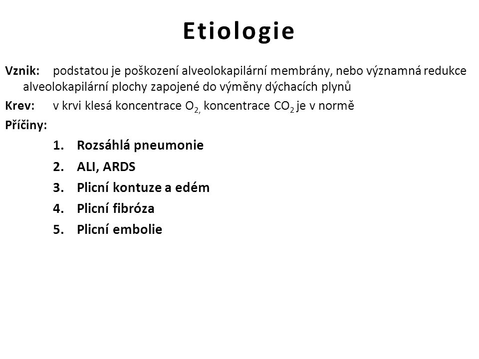 Etiologie Rozsáhlá pneumonie ALI, ARDS Plicní kontuze a edém