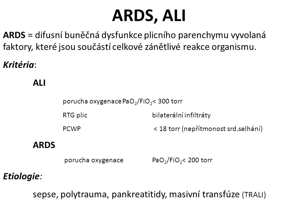 ARDS, ALI ARDS = difusní buněčná dysfunkce plicního parenchymu vyvolaná faktory, které jsou součástí celkové zánětlivé reakce organismu.
