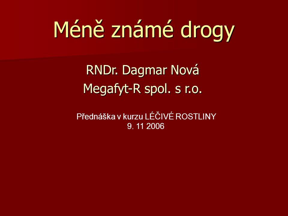 Méně známé drogy RNDr. Dagmar Nová Megafyt-R spol. s r.o.