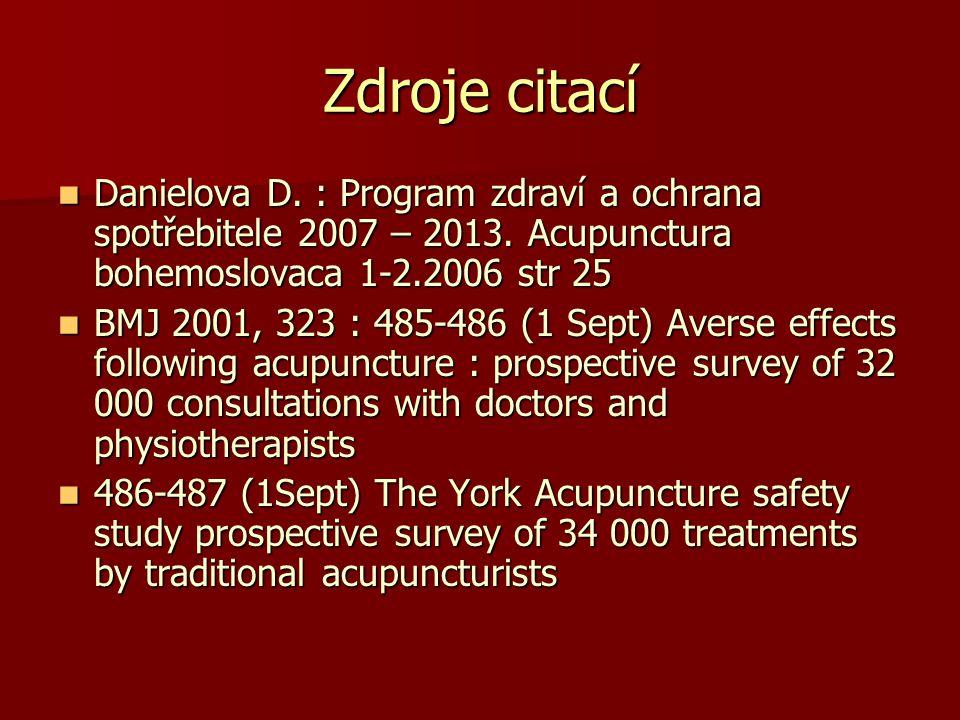 Zdroje citací Danielova D. : Program zdraví a ochrana spotřebitele 2007 – 2013. Acupunctura bohemoslovaca 1-2.2006 str 25.