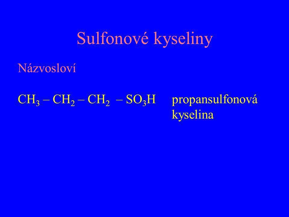 Sulfonové kyseliny Názvosloví CH3 – CH2 – CH2 – SO3H propansulfonová