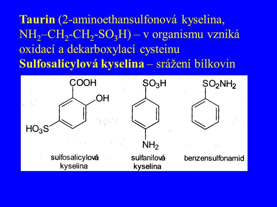 Taurin (2-aminoethansulfonová kyselina, NH2–CH2-CH2-SO3H) – v organismu vzniká oxidací a dekarboxylací cysteinu