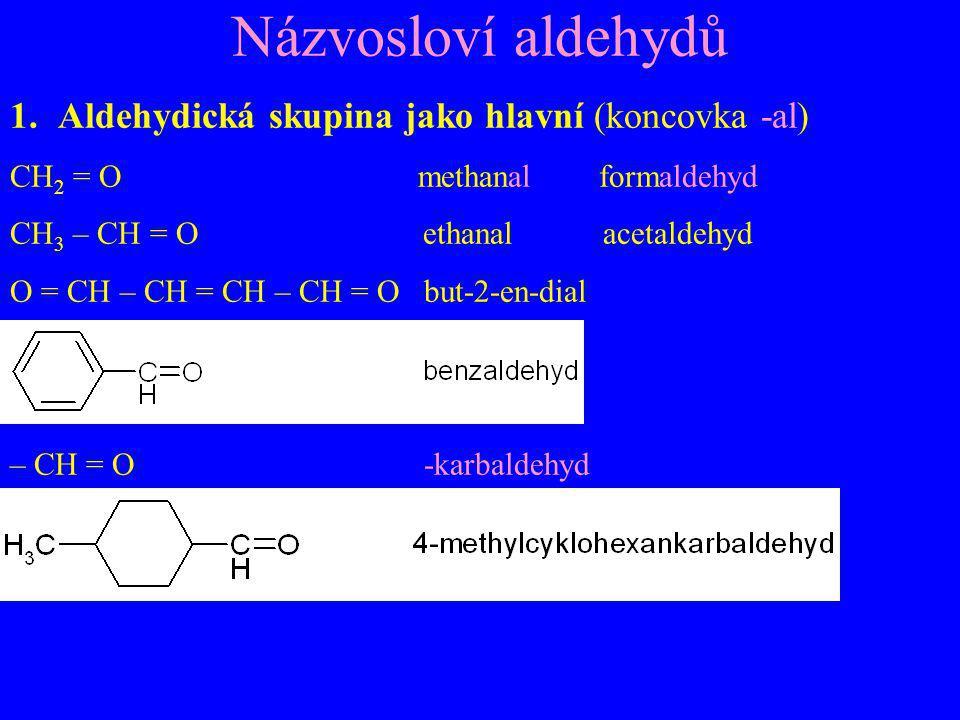 Názvosloví aldehydů Aldehydická skupina jako hlavní (koncovka -al)