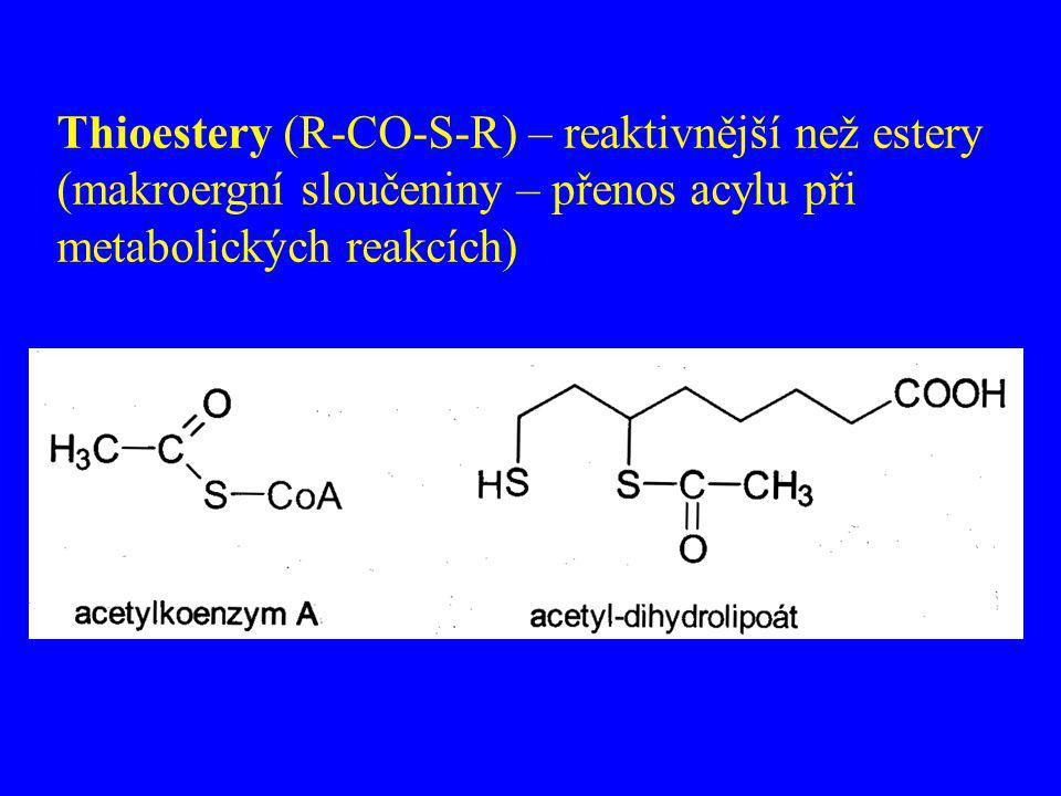Thioestery (R-CO-S-R) – reaktivnější než estery (makroergní sloučeniny – přenos acylu při metabolických reakcích)