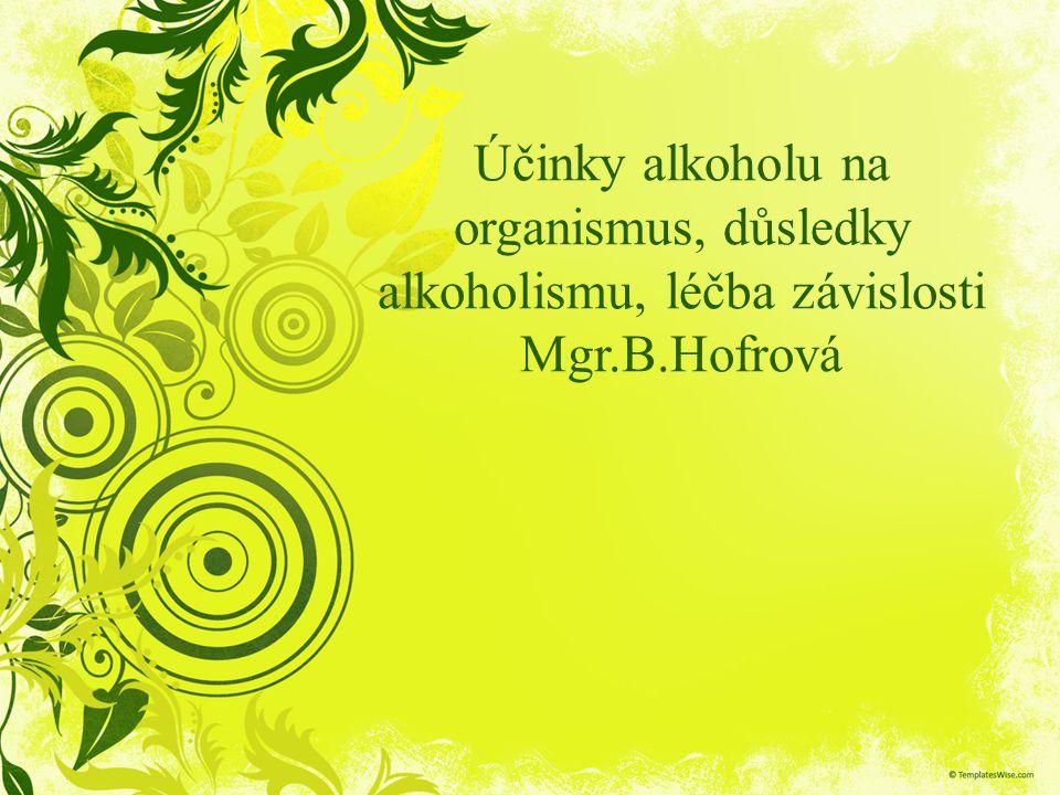 Účinky alkoholu na organismus, důsledky alkoholismu, léčba závislosti Mgr.B.Hofrová