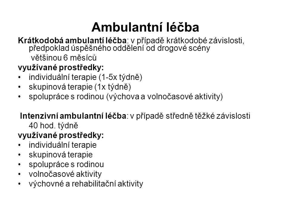 Ambulantní léčba Krátkodobá ambulantí léčba: v případě krátkodobé závislosti, předpoklad úspěšného oddělení od drogové scény.