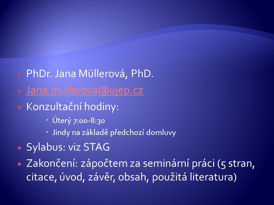PhDr. Jana Müllerová, PhD. Jana.mullerova@ujep.cz Konzultační hodiny: