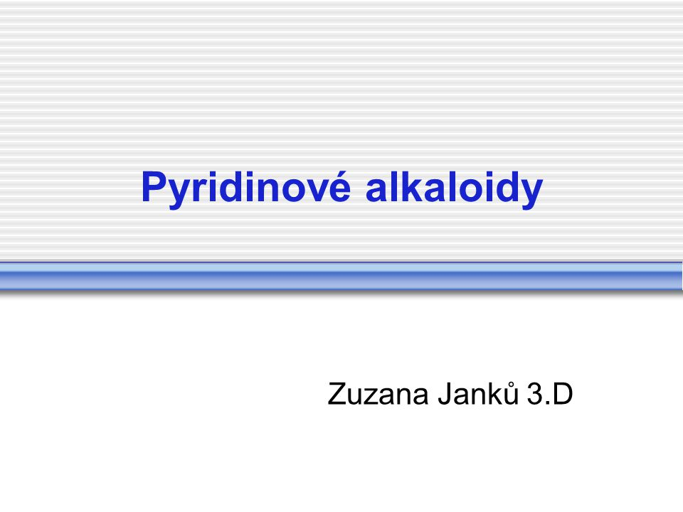 Pyridinové alkaloidy Zuzana Janků 3.D