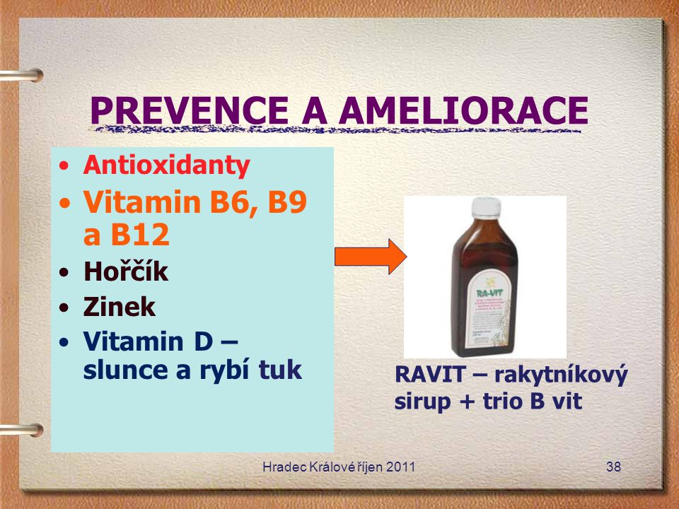 PREVENCE A AMELIORACE Vitamin B6, B9 a B12 Antioxidanty Hořčík Zinek