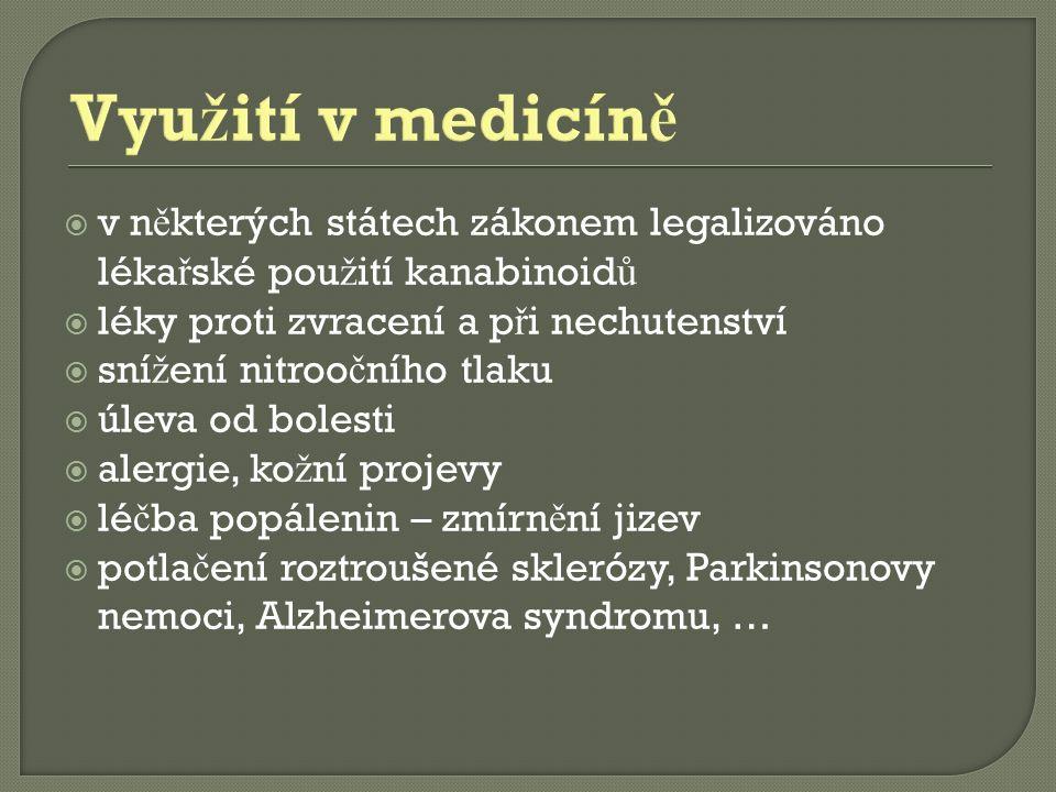 Využití v medicíně v některých státech zákonem legalizováno lékařské použití kanabinoidů. léky proti zvracení a při nechutenství.