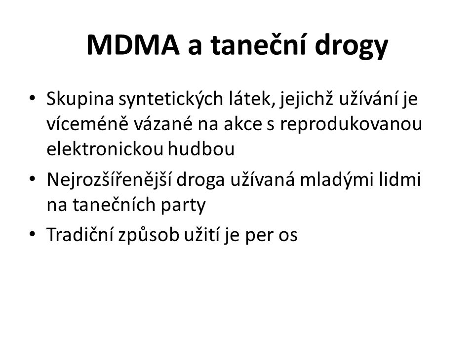 MDMA a taneční drogy Skupina syntetických látek, jejichž užívání je víceméně vázané na akce s reprodukovanou elektronickou hudbou.
