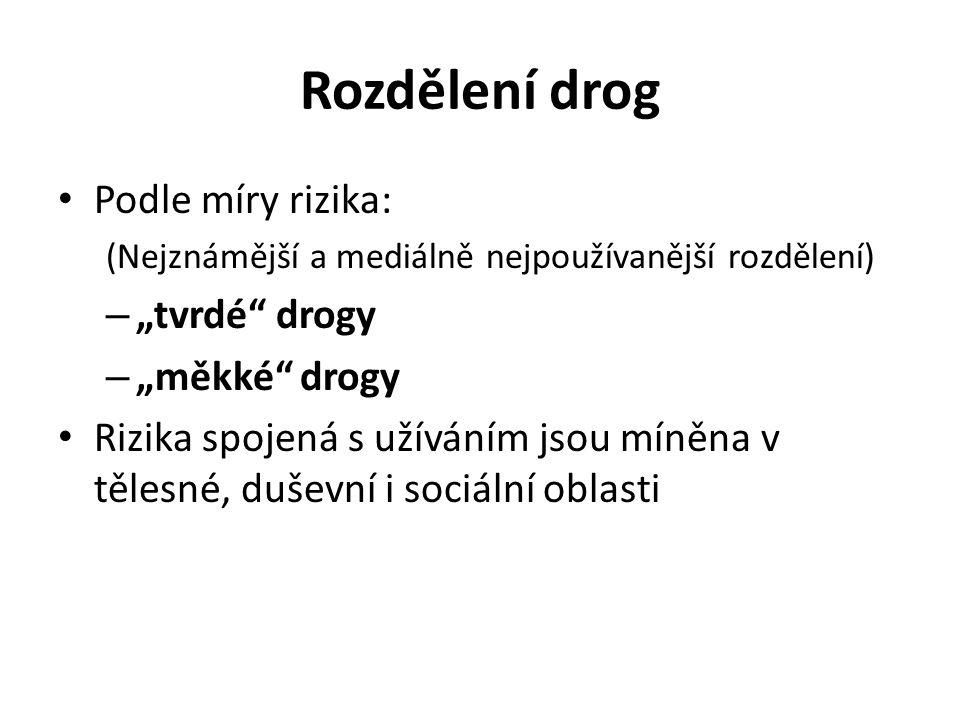 """Rozdělení drog Podle míry rizika: """"tvrdé drogy """"měkké drogy"""