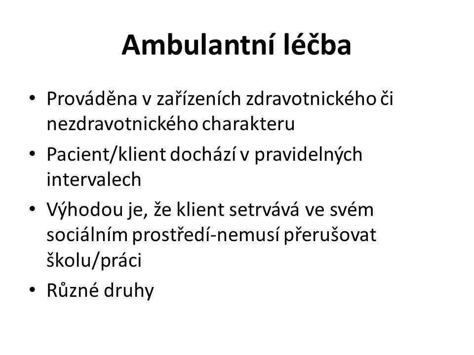 Ambulantní léčba Prováděna v zařízeních zdravotnického či nezdravotnického charakteru. Pacient/klient dochází v pravidelných intervalech.