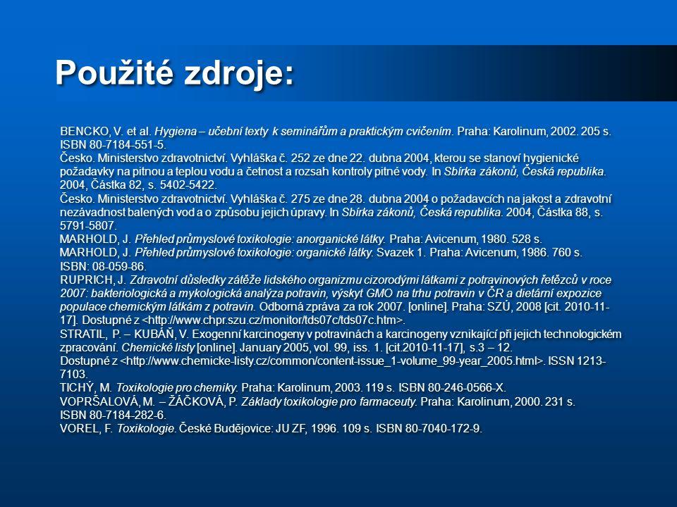 Použité zdroje: BENCKO, V. et al. Hygiena – učební texty k seminářům a praktickým cvičením. Praha: Karolinum, 2002. 205 s. ISBN 80-7184-551-5.