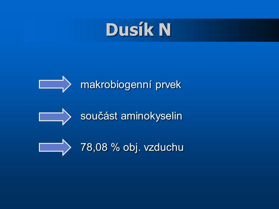 Dusík N makrobiogenní prvek součást aminokyselin 78,08 % obj. vzduchu