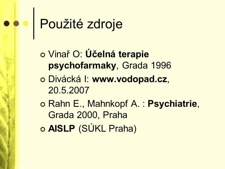 Použité zdroje Vinař O: Účelná terapie psychofarmaky, Grada 1996