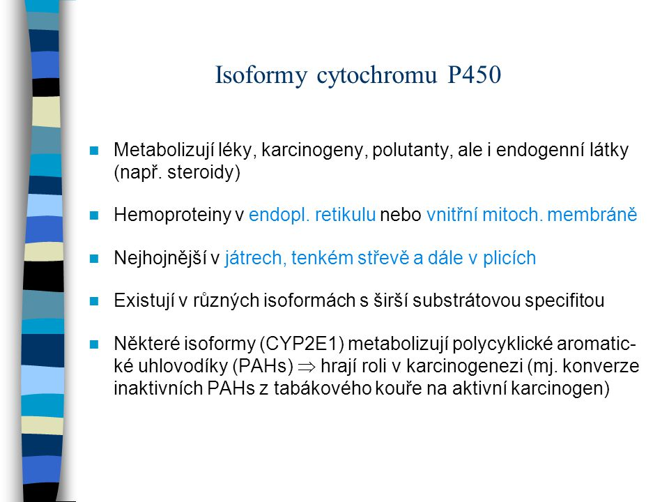 Isoformy cytochromu P450 Metabolizují léky, karcinogeny, polutanty, ale i endogenní látky (např. steroidy)