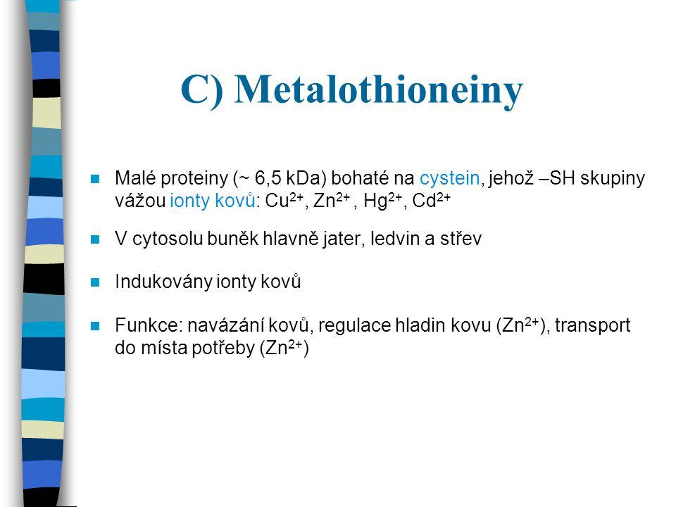 C) Metalothioneiny Malé proteiny (~ 6,5 kDa) bohaté na cystein, jehož –SH skupiny vážou ionty kovů: Cu2+, Zn2+ , Hg2+, Cd2+