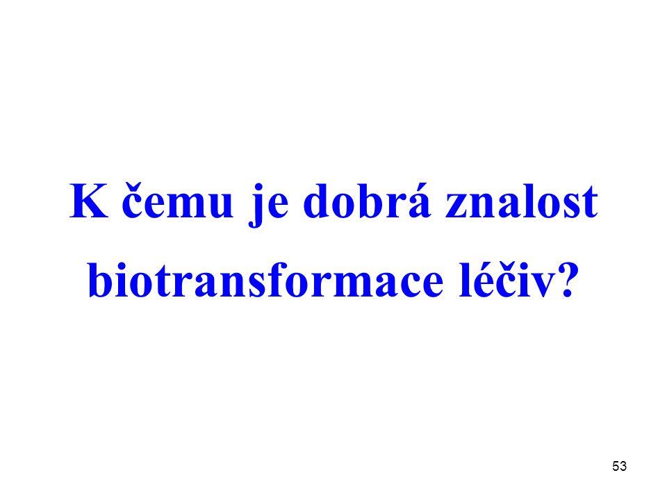 K čemu je dobrá znalost biotransformace léčiv