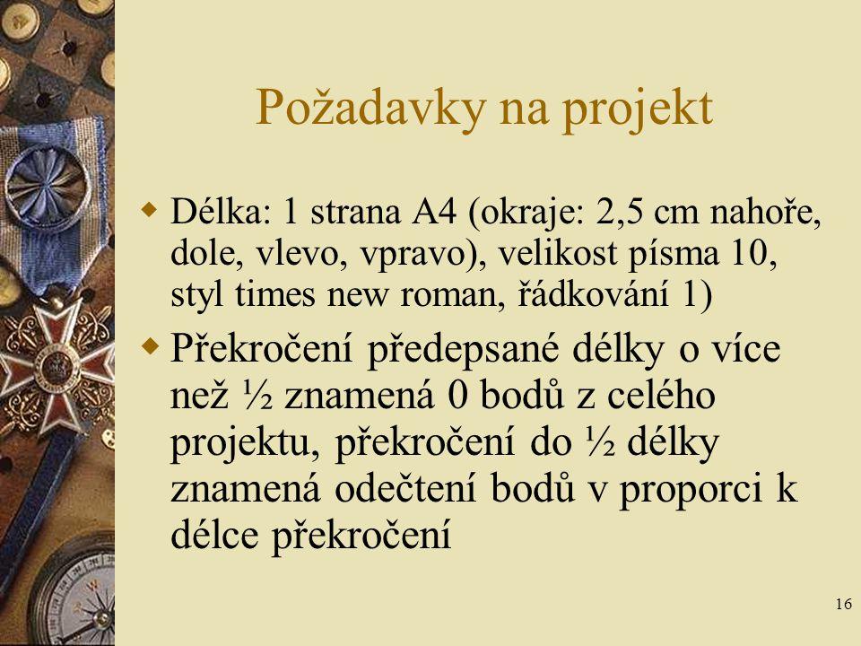Požadavky na projekt Délka: 1 strana A4 (okraje: 2,5 cm nahoře, dole, vlevo, vpravo), velikost písma 10, styl times new roman, řádkování 1)
