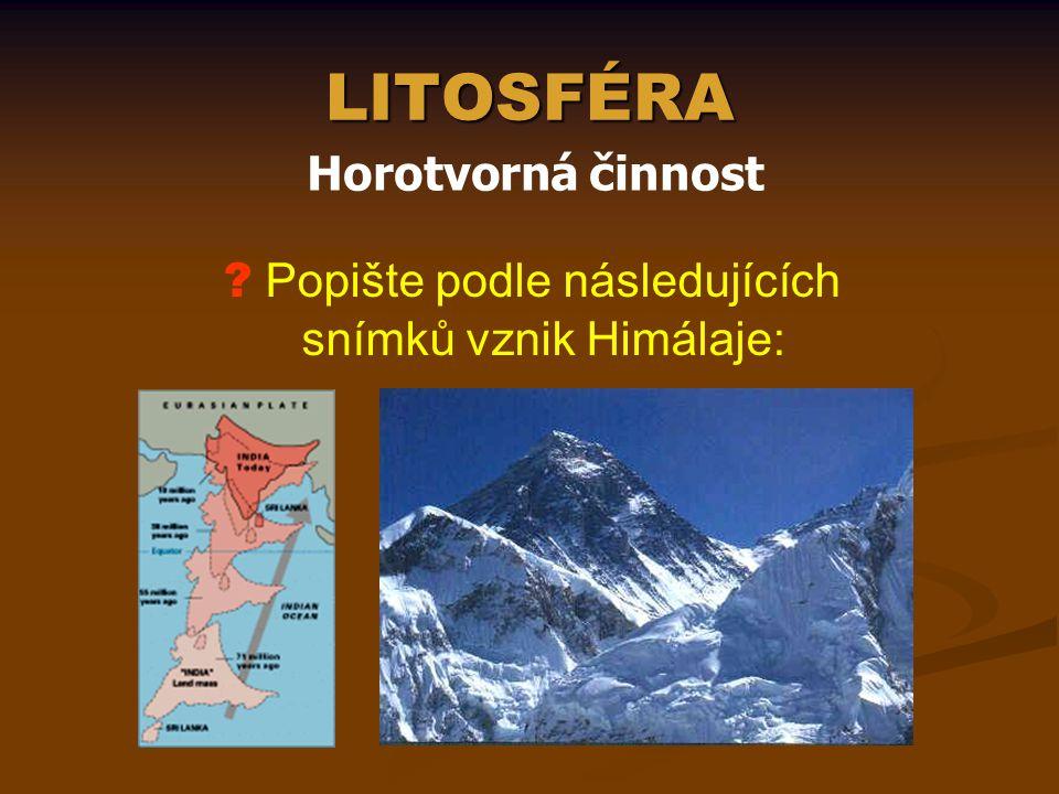 LITOSFÉRA Horotvorná činnost Popište podle následujících