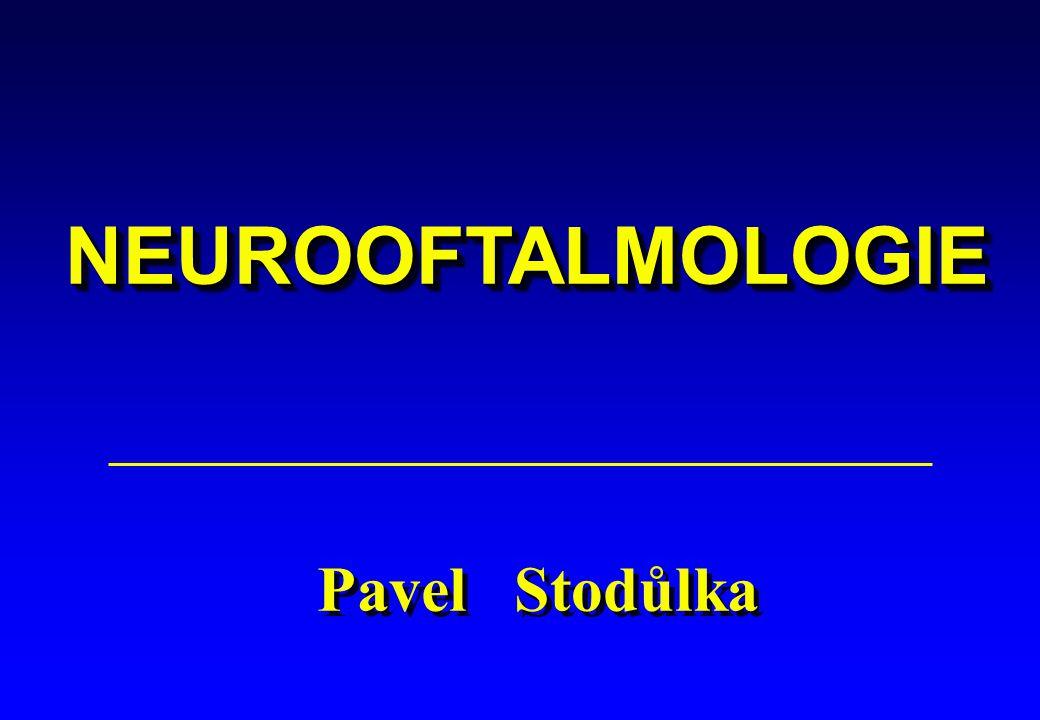 NEUROOFTALMOLOGIE Pavel Stodůlka 1