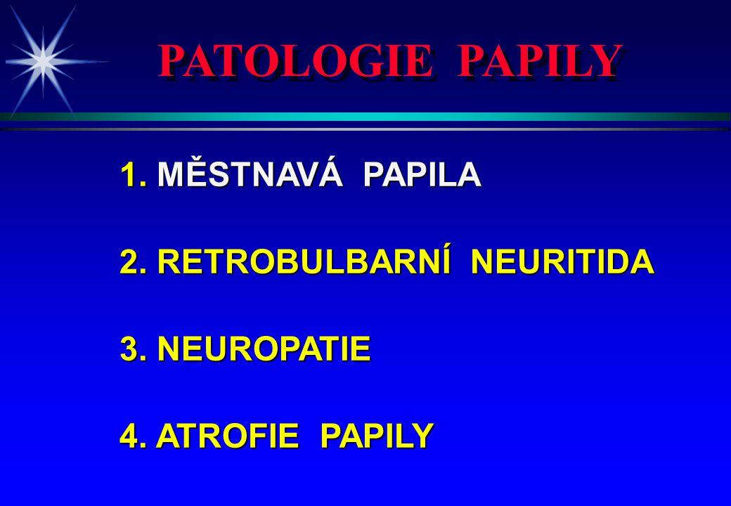 PATOLOGIE PAPILY 1. MĚSTNAVÁ PAPILA 2. RETROBULBARNÍ NEURITIDA
