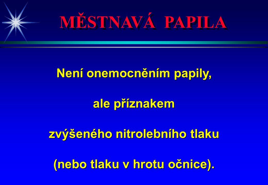 MĚSTNAVÁ PAPILA Není onemocněním papily, ale příznakem