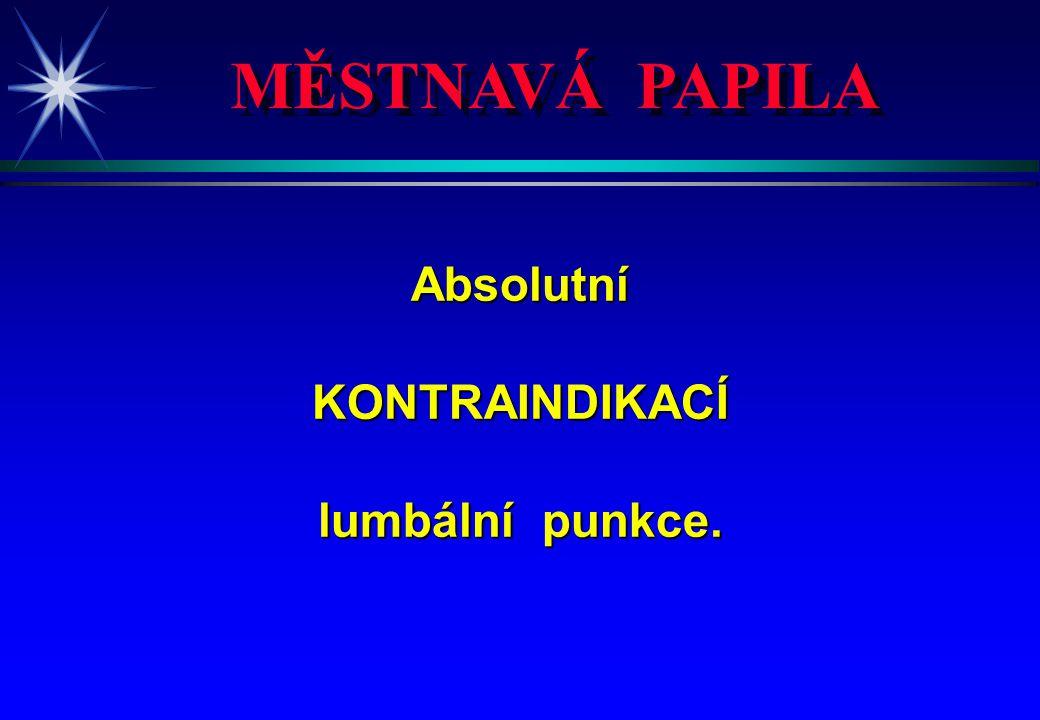 MĚSTNAVÁ PAPILA Absolutní KONTRAINDIKACÍ lumbální punkce. 4