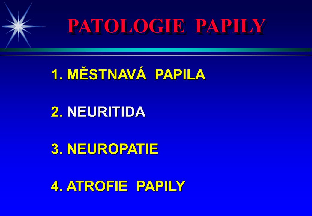 PATOLOGIE PAPILY 1. MĚSTNAVÁ PAPILA 2. NEURITIDA 3. NEUROPATIE